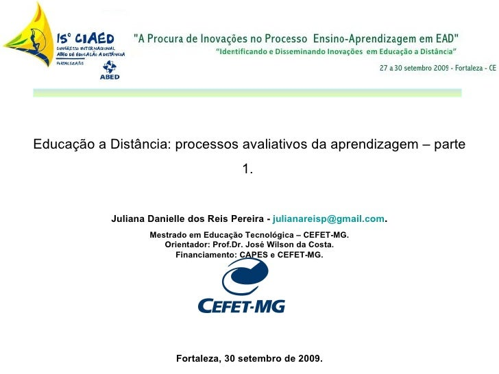 Educação a Distância: processos avaliativos da aprendizagem – parte 1.  Juliana Danielle dos Reis Pereira -  [email_addres...