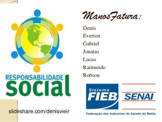 ManosFatura:DenisEvertonGabrielJonatasLucasRaimundoRobsonslideshare.com/denisvieir