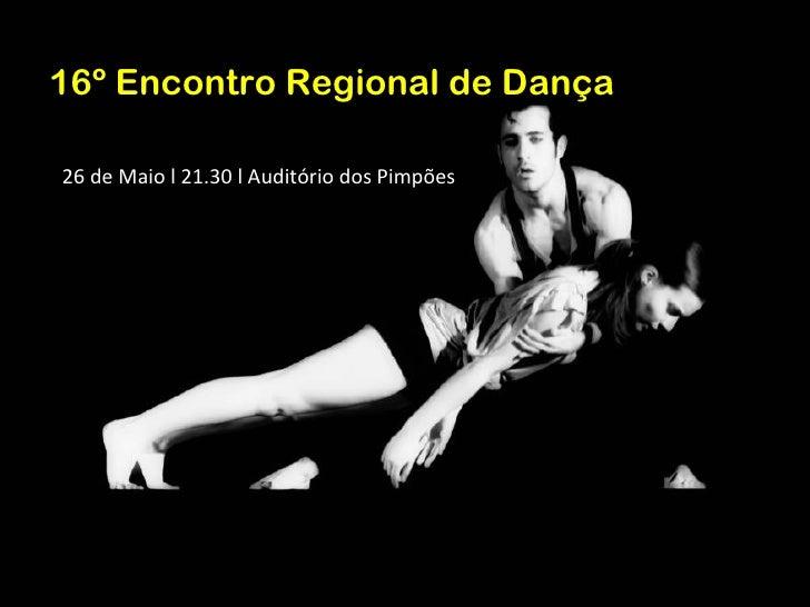 16º Encontro Regional de Dança26 de Maio l 21.30 l Auditório dos Pimpões