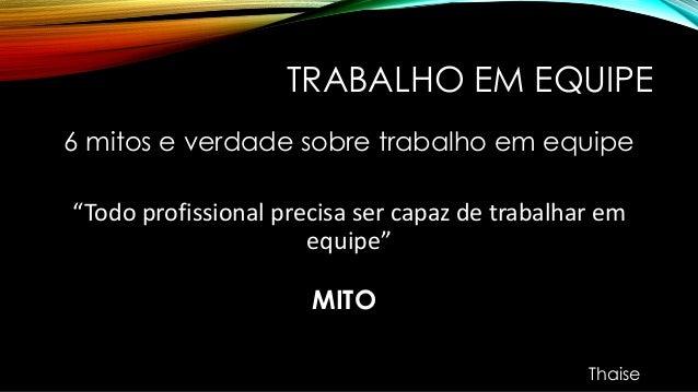 """TRABALHO EM EQUIPE 6 mitos e verdade sobre trabalho em equipe """"Todo profissional precisa ser capaz de trabalhar em equipe""""..."""