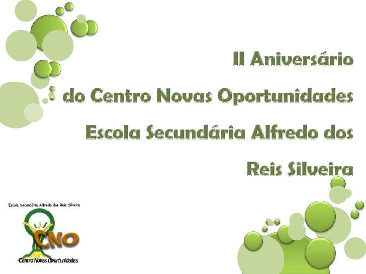 II Aniversário do Centro Novas OportunidadesEscola Secundária Alfredo dos Reis Silveira <br />