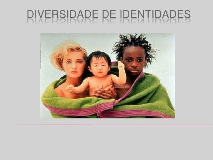 Diversidade de identidades<br />