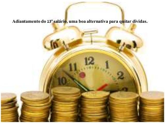 Adiantamento do 13ª salário, uma boa alternativa para quitar dívidas.