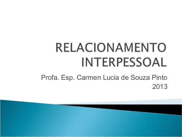 Profa. Esp. Carmen Lucia de Souza Pinto 2013