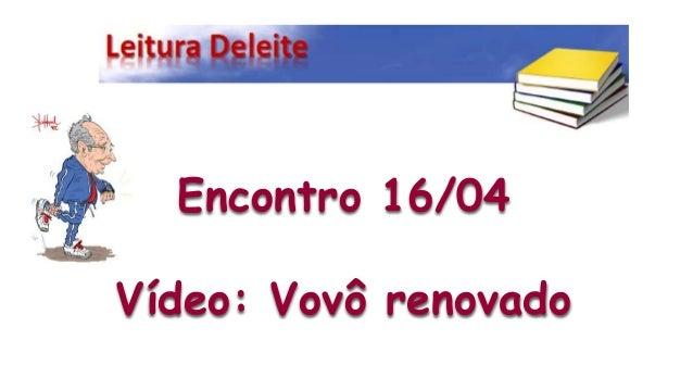 Encontro 16/04 Vídeo: Vovô renovado