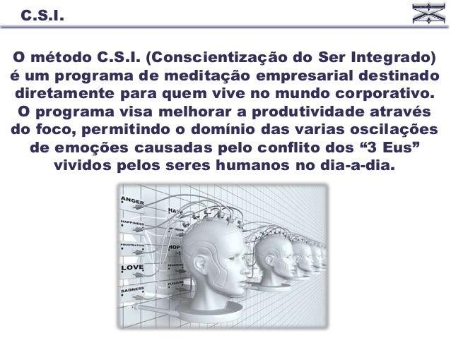 O método C.S.I. (Conscientização do Ser Integrado) é um programa de meditação empresarial destinado diretamente para quem ...