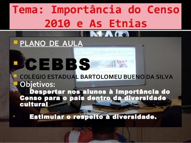  PLANO DE AULA   CEBBS COLÉGIO ESTADUAL BARTOLOMEU BUENO DA SILVA  Objetivos: • Despertar nos alunos à importância do...
