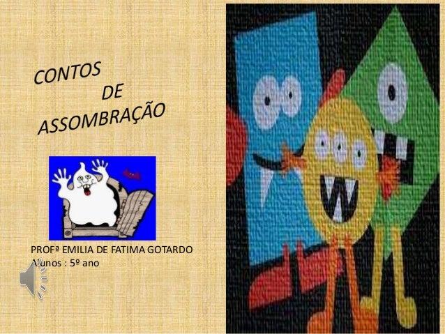 PROFª EMILIA DE FATIMA GOTARDO  Alunos : 5º ano
