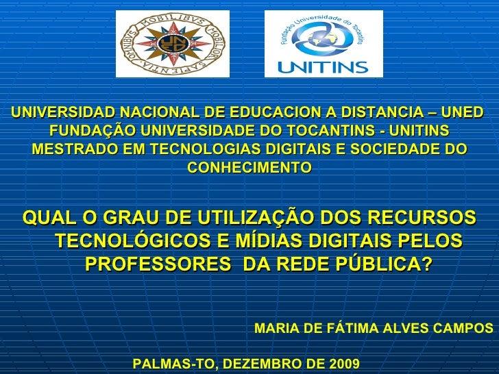 UNIVERSIDAD NACIONAL DE EDUCACION A DISTANCIA – UNED  FUNDAÇÃO UNIVERSIDADE DO TOCANTINS - UNITINS MESTRADO EM TECNOLOGIAS...