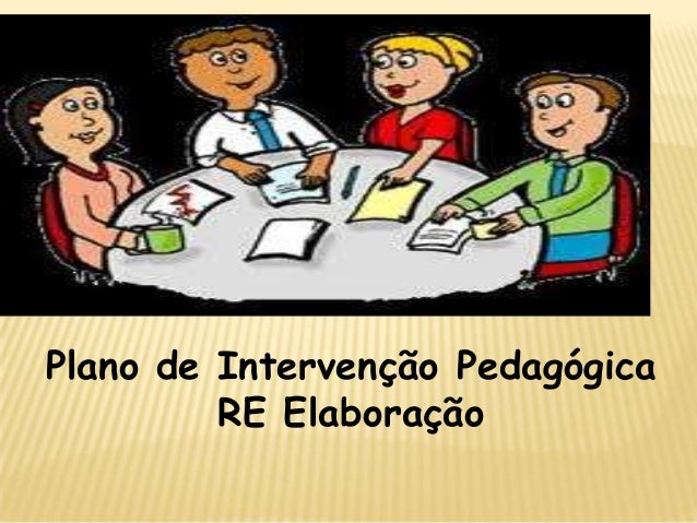 Plano de Intervenção Pedagógica RE Elaboração