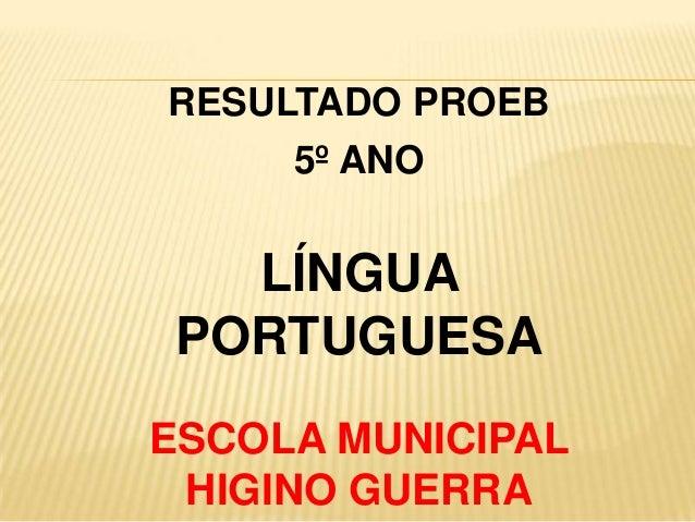 RESULTADO PROEB 5º ANO  LÍNGUA PORTUGUESA ESCOLA MUNICIPAL HIGINO GUERRA