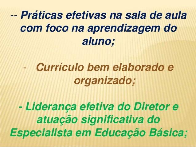 -- Práticas efetivas na sala de aula com foco na aprendizagem do aluno;  - Currículo bem elaborado e organizado; - Lideran...