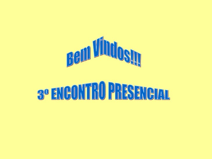 Bem Vindos!!! 3º ENCONTRO PRESENCIAL