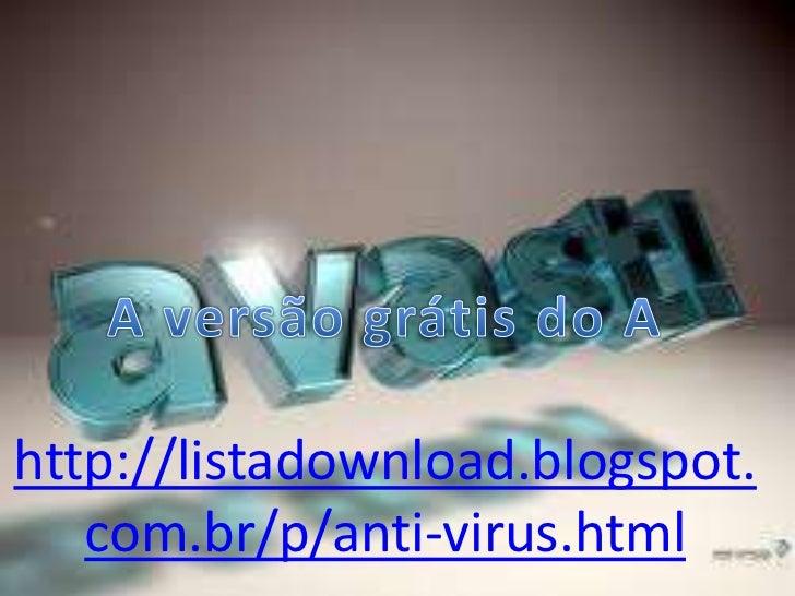http://listadownload.blogspot.   com.br/p/anti-virus.html