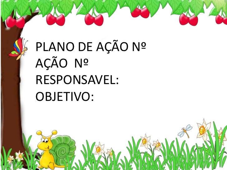 PLANO DE AÇÃO NºAÇÃO NºRESPONSAVEL:OBJETIVO:
