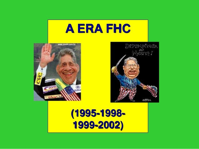 A ERA FHC  (1995-1998-  1999-2002)