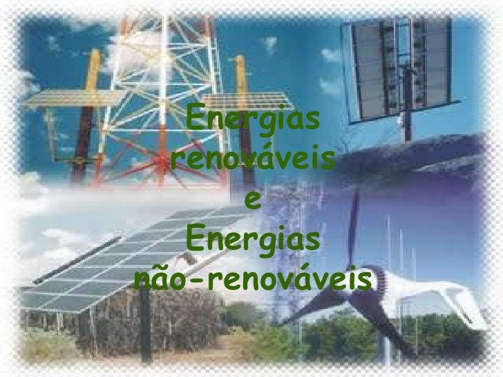 Energias renováveis <br />e<br />Energias <br />não-renováveis<br />