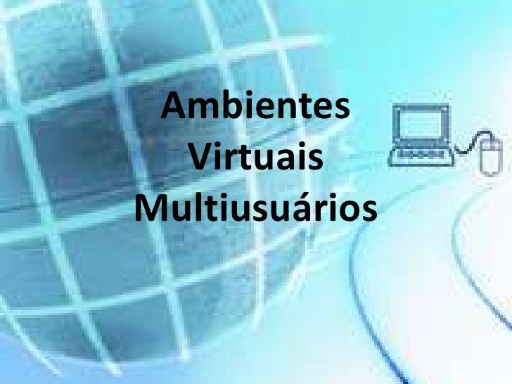 Ambientes   Virtuais Multiusuários