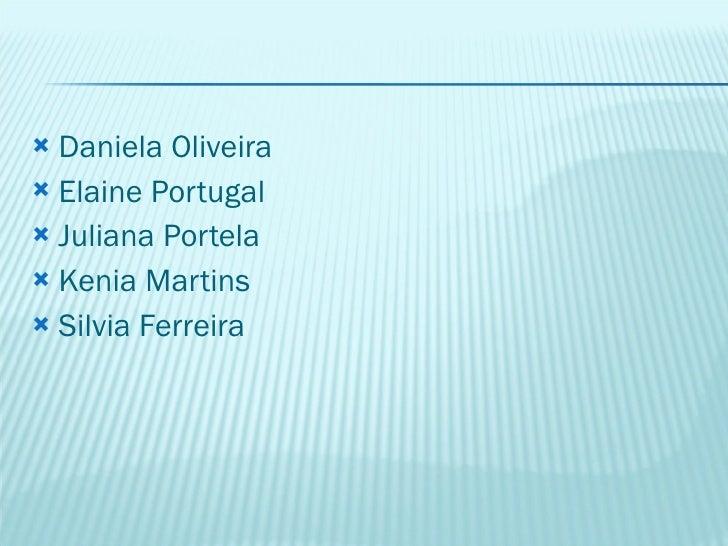 <ul><li>Daniela Oliveira </li></ul><ul><li>Elaine Portugal </li></ul><ul><li>Juliana Portela </li></ul><ul><li>Kenia Marti...