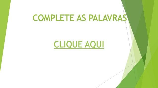 COMPLETE AS PALAVRAS CLIQUE AQUI