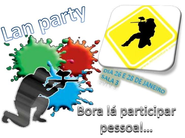 Lan party <br />Dia 26 e 28 de Janeiro<br />Sala 3  <br />Bora lá participar pessoal…  <br />