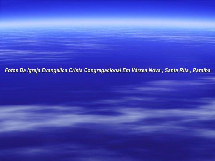 Fotos Da Igreja Evangélica Crista Congregacional Em Várzea Nova , Santa Rita , Paraíba