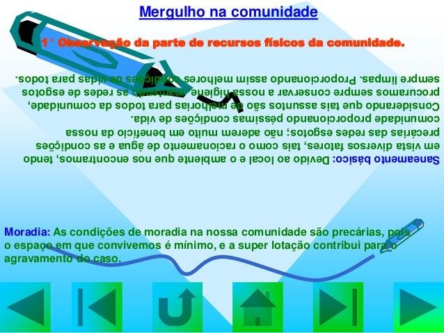 Mergulho na comunidade Saneamentobásico:Devidoaolocaleoambientequenosencontramos,tendo emvistadiversosfatores,taiscomoorac...