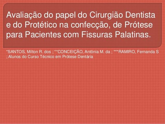 Avaliação do papel do Cirurgião Dentista e do Protético na confecção, de Prótese para Pacientes com Fissuras Palatinas. *S...