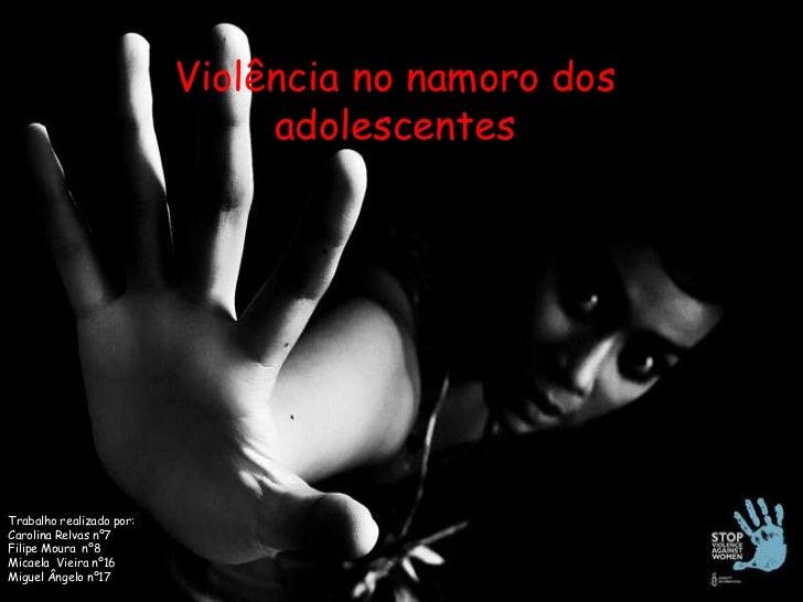 Violência no namoro dos adolescentes<br />Trabalho realizado por:<br />Carolina Relvas nº7<br />Filipe Moura  nº8<br />Mic...
