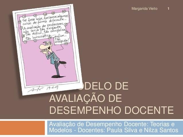 Margarida Vieito 1  UM MODELO DE  AVALIAÇÃO DE  DESEMPENHO DOCENTE  Avaliação de Desempenho Docente: Teorias e  Modelos - ...