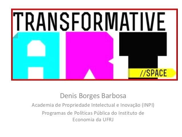 Denis Borges Barbosa Academia de Propriedade Intelectual e Inovação (INPI) Programas de Políticas Pública do Instituto de ...