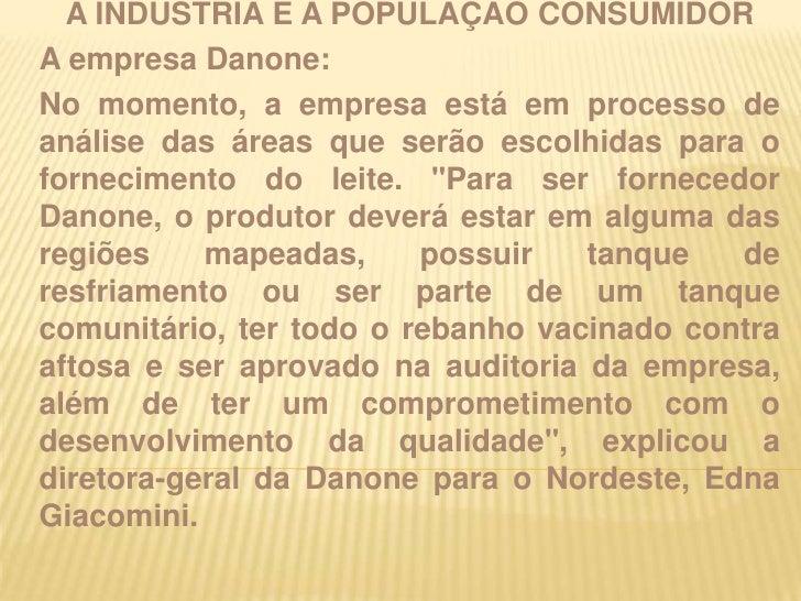 A IMPORTÂNCIA DA QUALIDADE DO LEITE PARA A INDÚSTRIA E A POPULAÇÃO CONSUMIDOR<br />A empresa Danone: <br />No momento, a e...