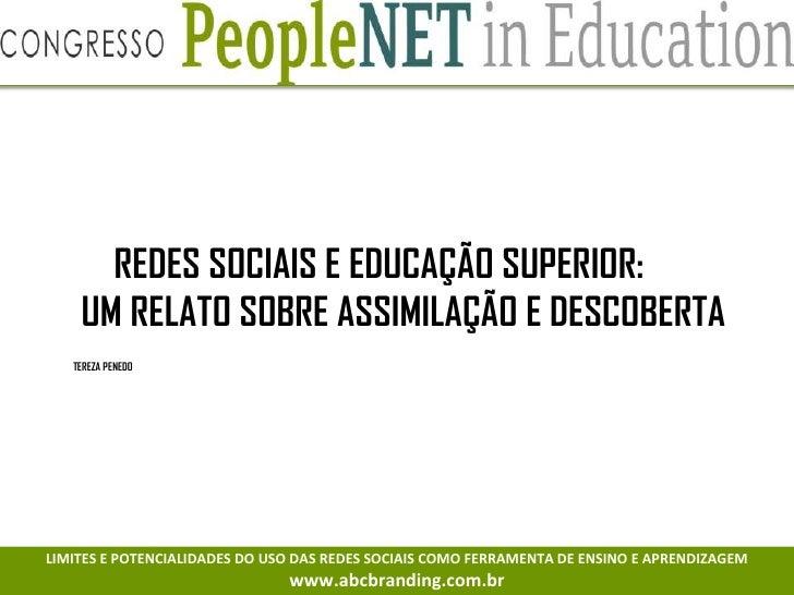 REDES SOCIAIS E EDUCAÇÃO SUPERIOR:    UM RELATO SOBRE ASSIMILAÇÃO E DESCOBERTA   TEREZA PENEDOLIMITES E POTENCIALIDADES DO...