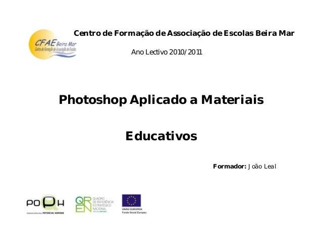 Ano Lectivo 2010/2011 Photoshop Aplicado a Materiais Educativos Centro de Formação de Associação de Escolas Beira Mar Form...