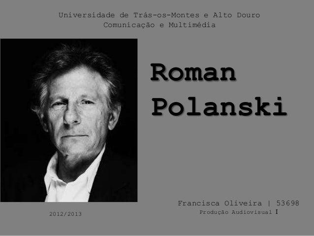 Universidade de Trás-os-Montes e Alto DouroComunicação e MultimédiaRomanPolanskiFrancisca Oliveira | 53698Produção Audiovi...