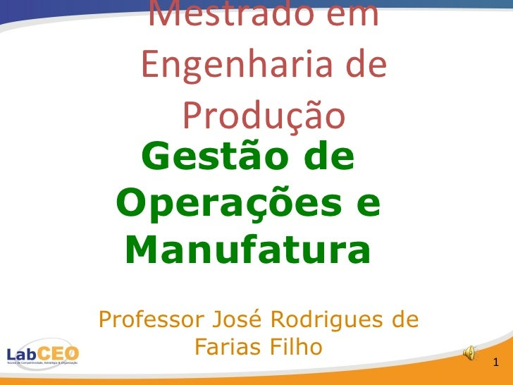 Gestão de Operações e Manufatura Professor José Rodrigues de Farias Filho Mestrado em Engenharia de Produção
