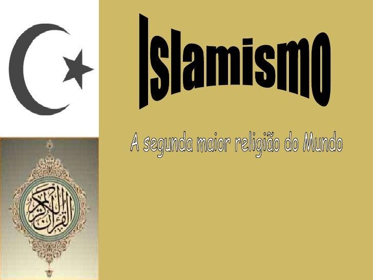 Islamismo A segunda maior religião do Mundo