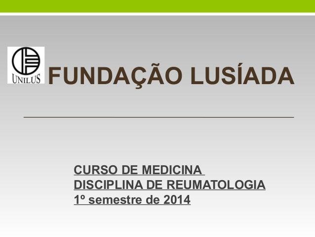 FUNDAÇÃO LUSÍADA  CURSO DE MEDICINA DISCIPLINA DE REUMATOLOGIA 1º semestre de 2014