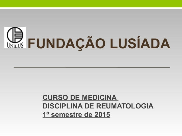 FUNDAÇÃO LUSÍADA CURSO DE MEDICINA DISCIPLINA DE REUMATOLOGIA 1º semestre de 2015