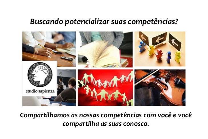 Buscando potencializar suas competências?<br />Compartilhamos as nossas competências com você e você compartilha as suas c...