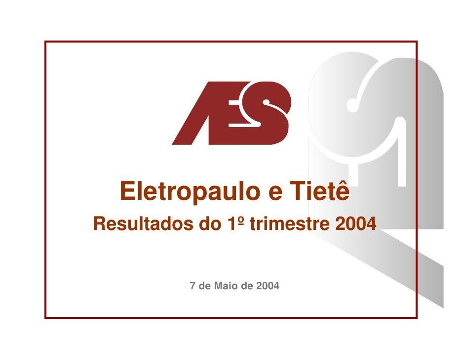 Eletropaulo e Tietê Resultados do 1º trimestre 2004             7 de Maio de 2004
