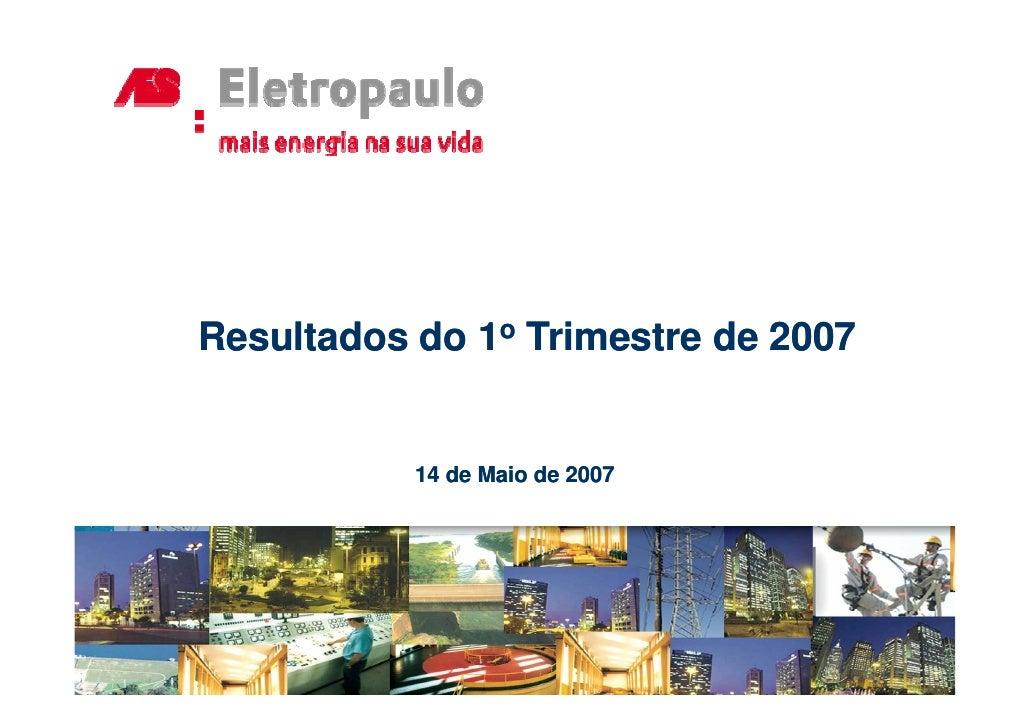 Resultados do 1o Trimestre de 2007              14 de Maio de 2007