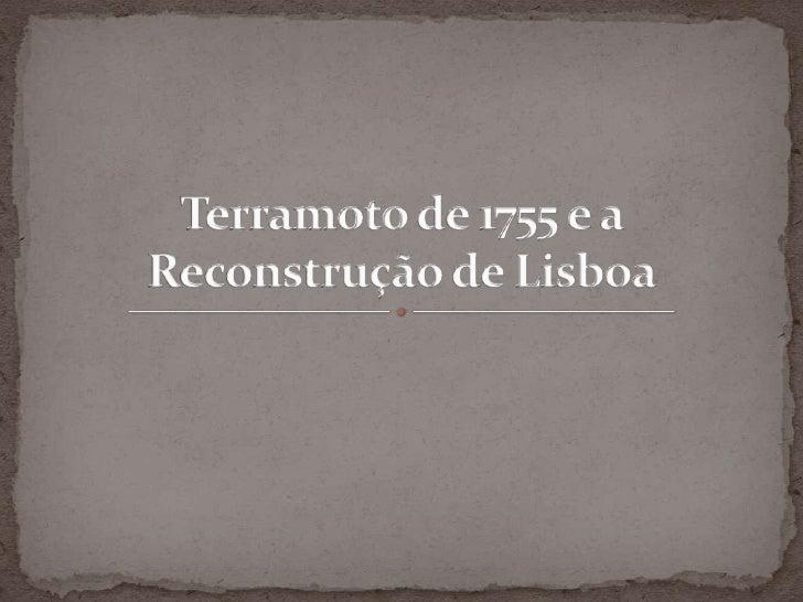 Terramoto de 1755 e a Reconstrução de Lisboa<br />