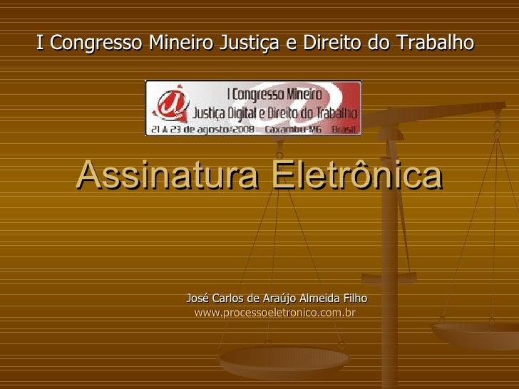 Assinatura Eletrônica José Carlos de Araújo Almeida Filho www.processoeletronico.com.br   I Congresso Mineiro Justiça e Di...
