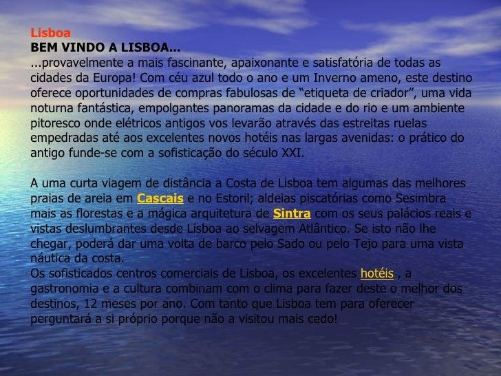 Lisboa BEM VINDO A LISBOA... ...provavelmente a mais fascinante, apaixonante e satisfatória de todas as cidades da Europa!...