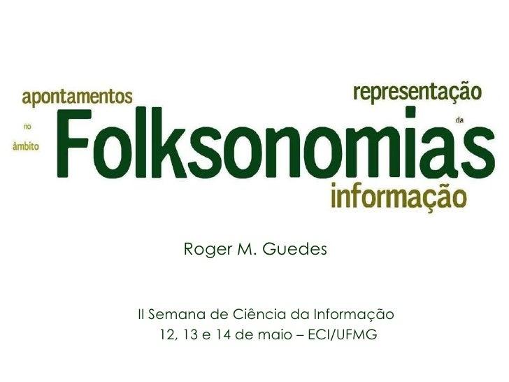 II Semana de Ciência da Informação  12, 13 e 14 de maio – ECI/UFMG Roger M. Guedes