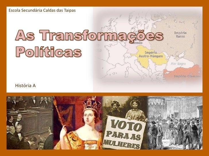 Escola Secundária Caldas das Taipas<br />As Transformações Políticas<br />História A<br />