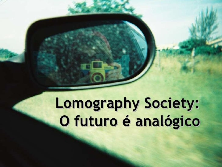 Lomography Society:  O futuro é analógico Lomography Society:  O futuro é analógico