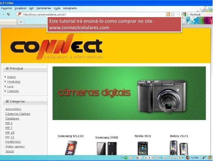 Este tutorial irá ensiná-lo como comprar no site www.connectcelulares.com<br />
