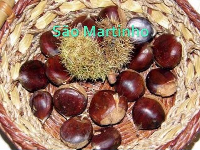 O dia de S. Martinho comemora-se no dia 11 de Novembro. Diz a lenda que quando um cavaleiro romano andava a fazer a rond...